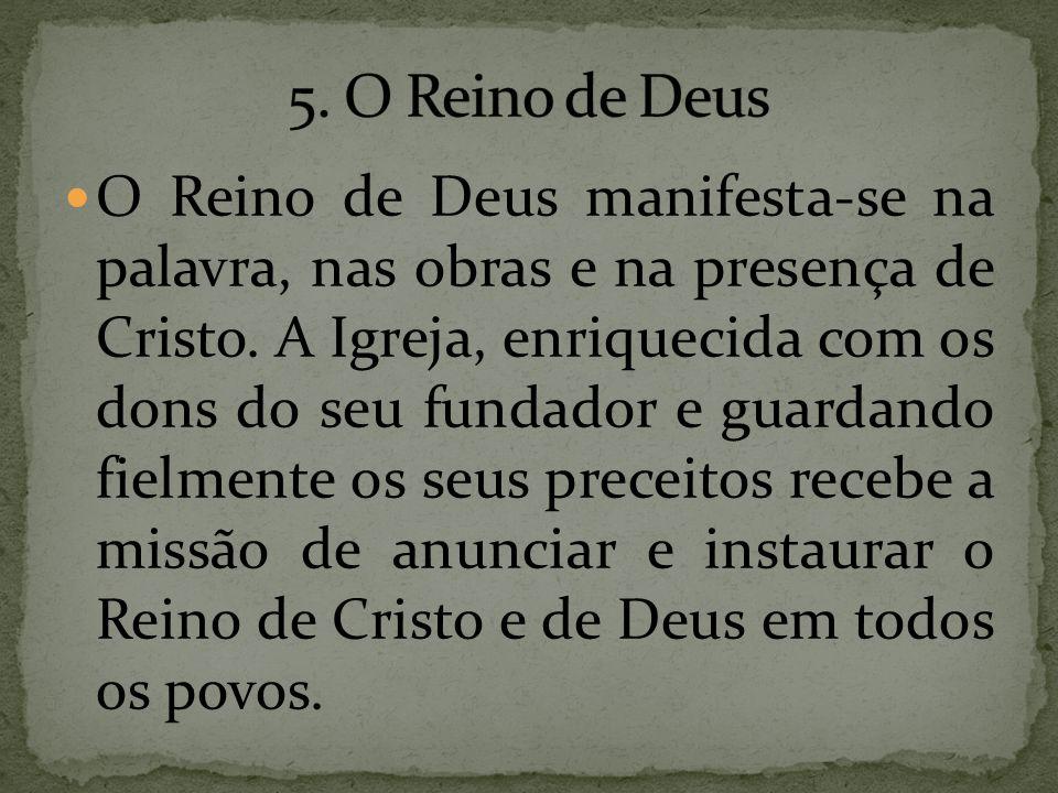 O Reino de Deus manifesta-se na palavra, nas obras e na presença de Cristo. A Igreja, enriquecida com os dons do seu fundador e guardando fielmente os