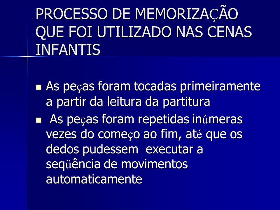 PROCESSO DE MEMORIZA Ç ÃO QUE FOI UTILIZADO NAS CENAS INFANTIS As pe ç as foram tocadas primeiramente a partir da leitura da partitura As pe ç as fora