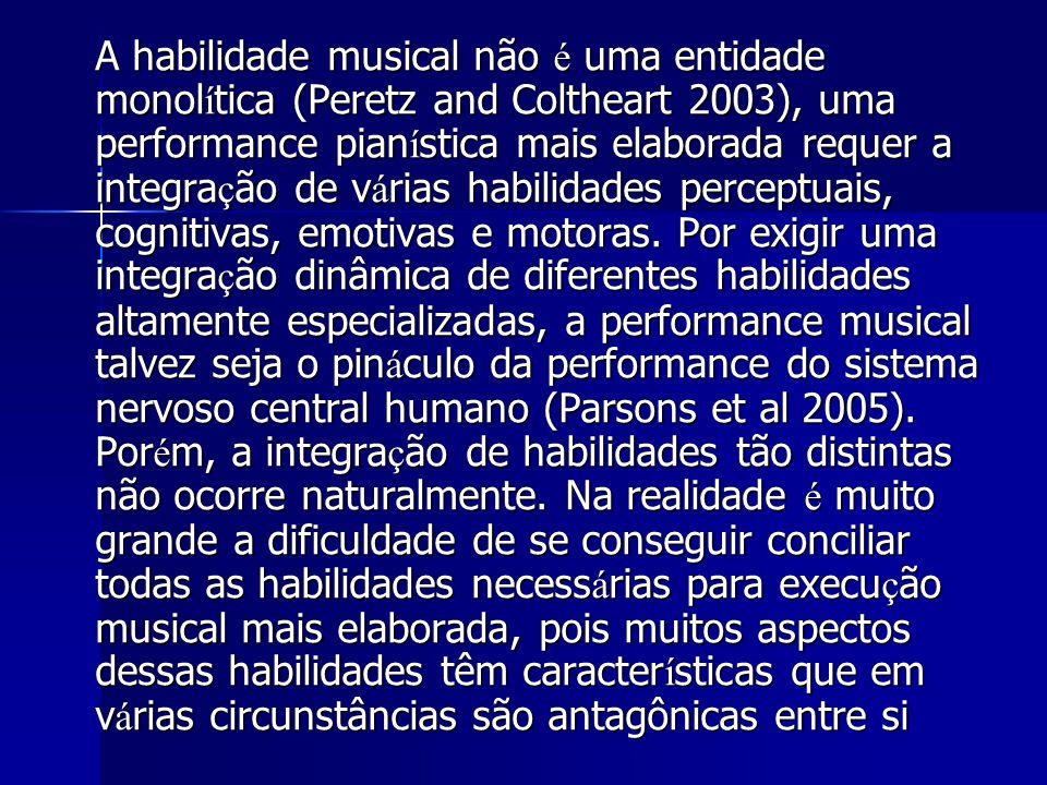 A habilidade musical não é uma entidade monol í tica (Peretz and Coltheart 2003), uma performance pian í stica mais elaborada requer a integra ç ão de