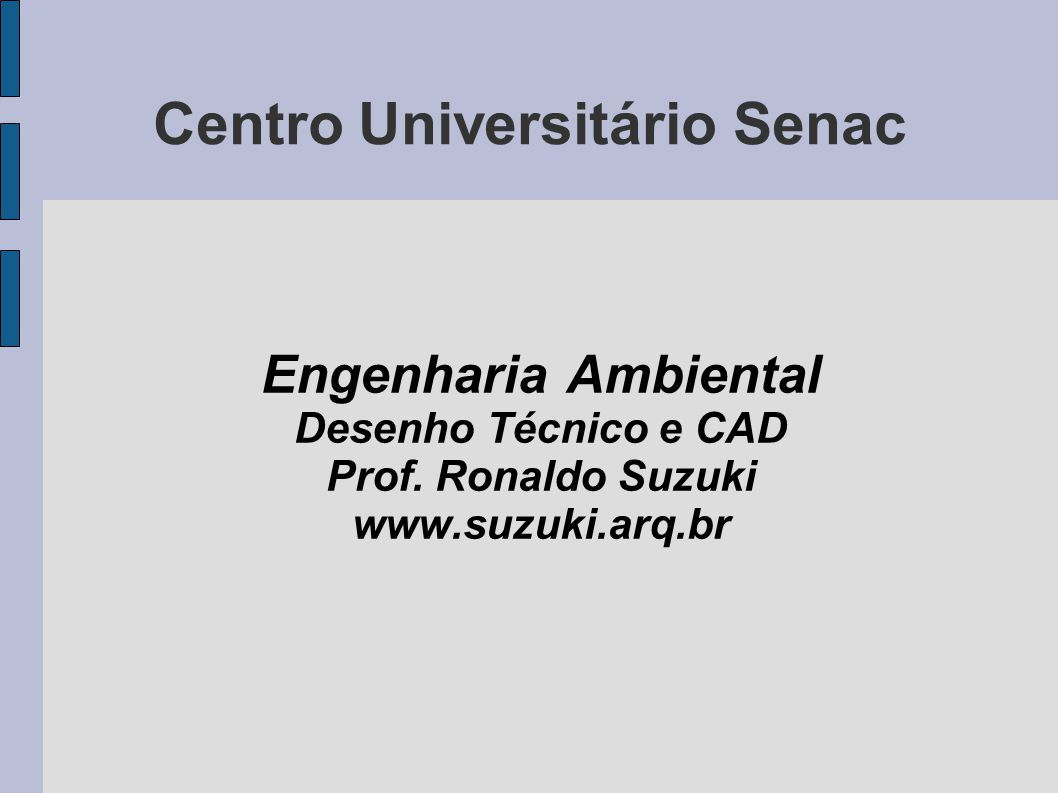 Centro Universitário Senac Engenharia Ambiental Desenho Técnico e CAD Prof.