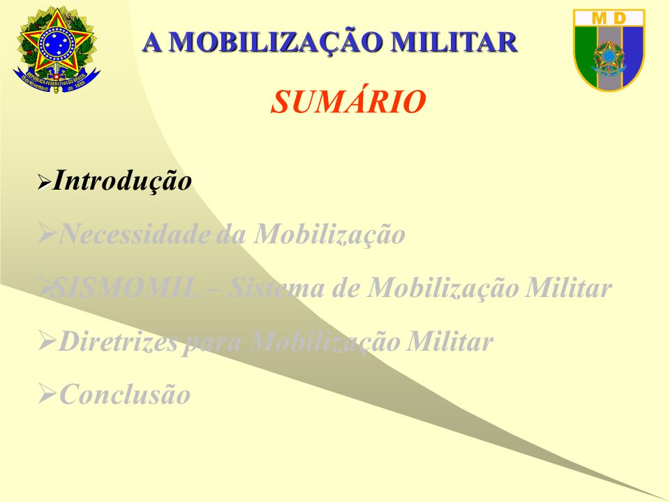 A MOBILIZAÇÃO MILITAR SUMÁRIO   Introdução  Necessidade da Mobilização  SISMOMIL – Sistema de Mobilização Militar  Diretrizes para Mobilização Militar  Conclusão