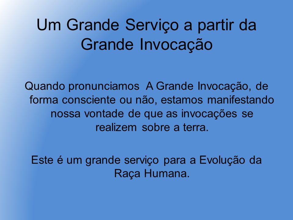 Um Grande Serviço a partir da Grande Invocação Quando pronunciamos A Grande Invocação, de forma consciente ou não, estamos manifestando nossa vontade