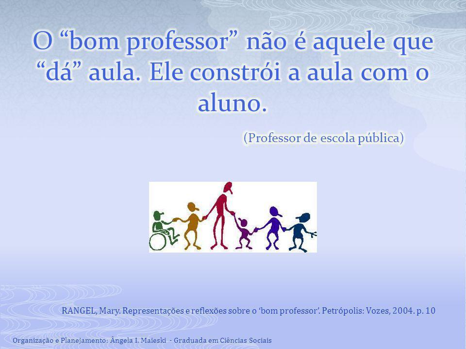 RANGEL, Mary. Representações e reflexões sobre o 'bom professor'. Petrópolis: Vozes, 2004. p. 10 Organização e Planejamento: Ângela I. Maieski - Gradu