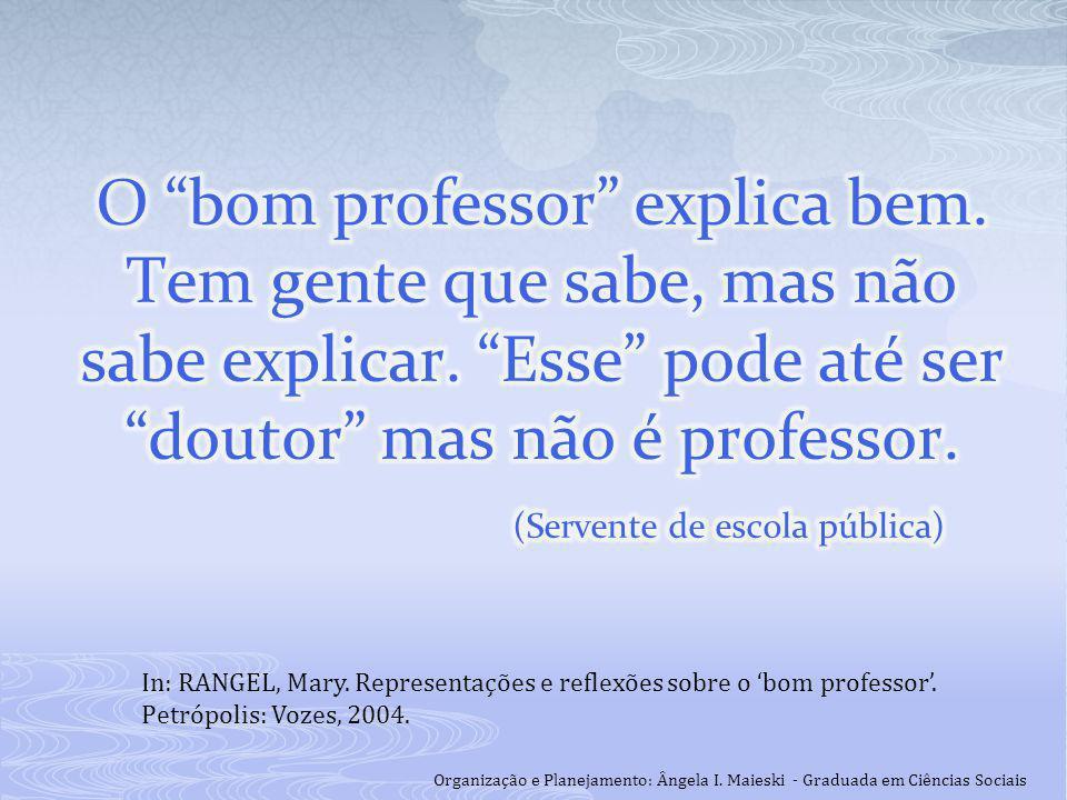 In: RANGEL, Mary. Representações e reflexões sobre o 'bom professor'. Petrópolis: Vozes, 2004. Organização e Planejamento: Ângela I. Maieski - Graduad