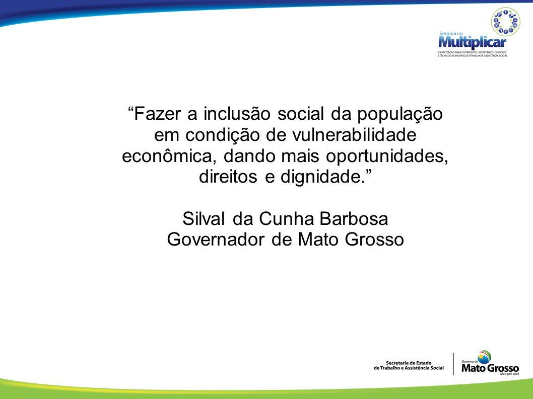 """""""Fazer a inclusão social da população em condição de vulnerabilidade econômica, dando mais oportunidades, direitos e dignidade."""" Silval da Cunha Barbo"""