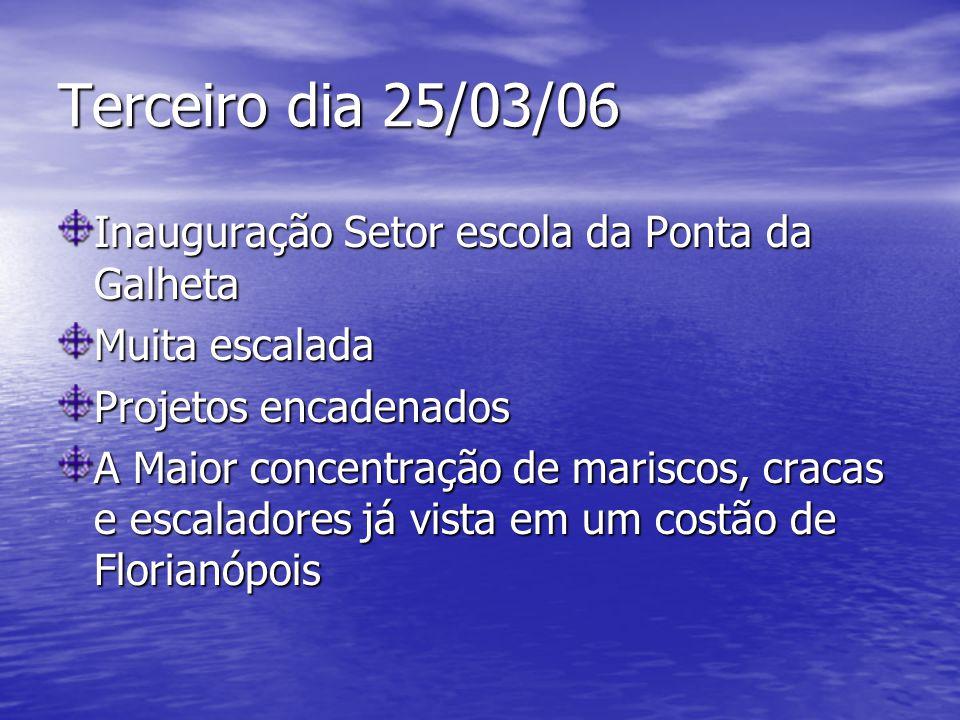 Terceiro dia 25/03/06 Inauguração Setor escola da Ponta da Galheta Muita escalada Projetos encadenados A Maior concentração de mariscos, cracas e escaladores já vista em um costão de Florianópois