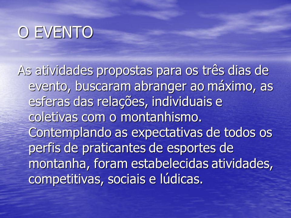 O EVENTO As atividades propostas para os três dias de evento, buscaram abranger ao máximo, as esferas das relações, individuais e coletivas com o montanhismo.