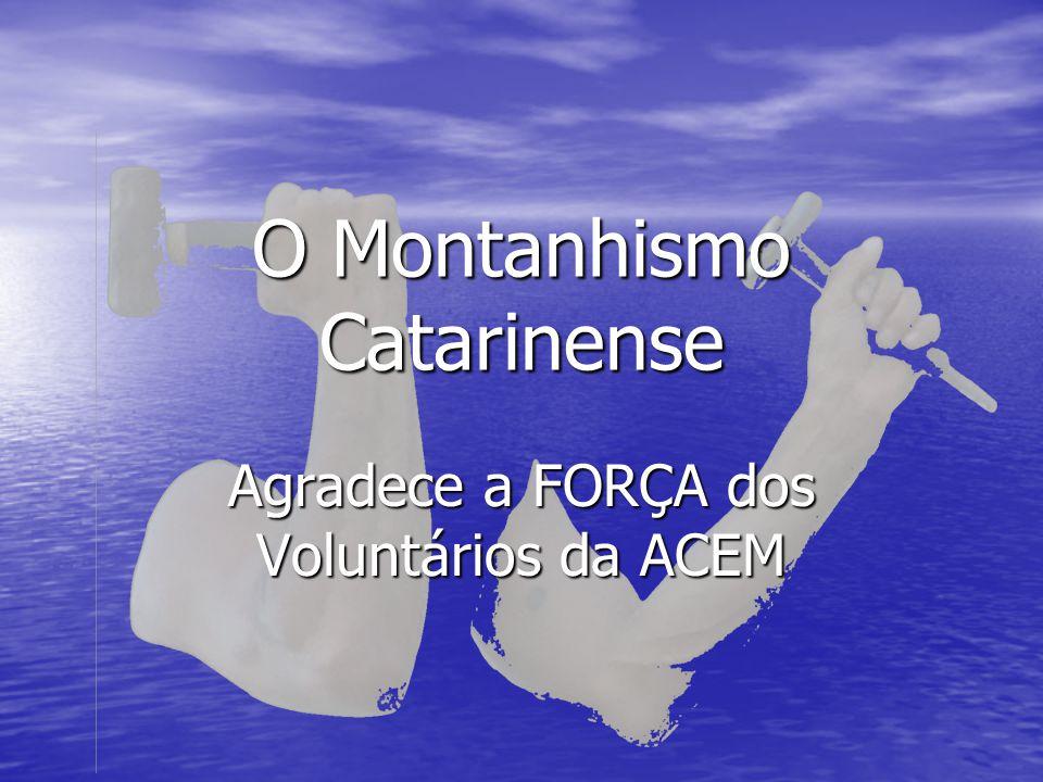 O Montanhismo Catarinense Agradece a FORÇA dos Voluntários da ACEM