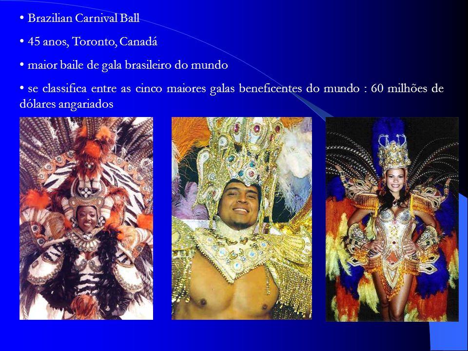 Brazilian Carnival Ball 45 anos, Toronto, Canadá maior baile de gala brasileiro do mundo se classifica entre as cinco maiores galas beneficentes do mundo : 60 milhões de dólares angariados