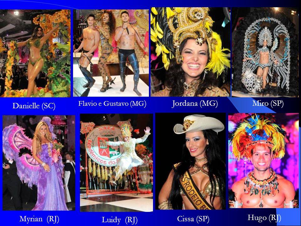 Hugo (RJ) Flavio e Gustavo (MG )Jordana (MG) Myrian (RJ) Luidy (RJ) Miro (SP) Cissa (SP) Danielle (SC)
