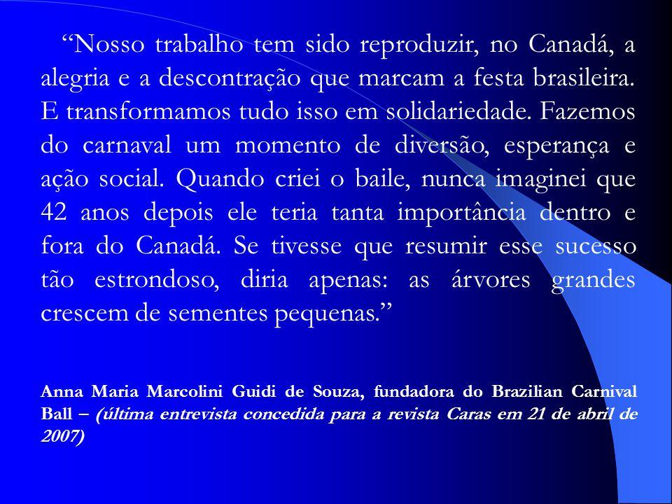 Nosso trabalho tem sido reproduzir, no Canadá, a alegria e a descontração que marcam a festa brasileira.
