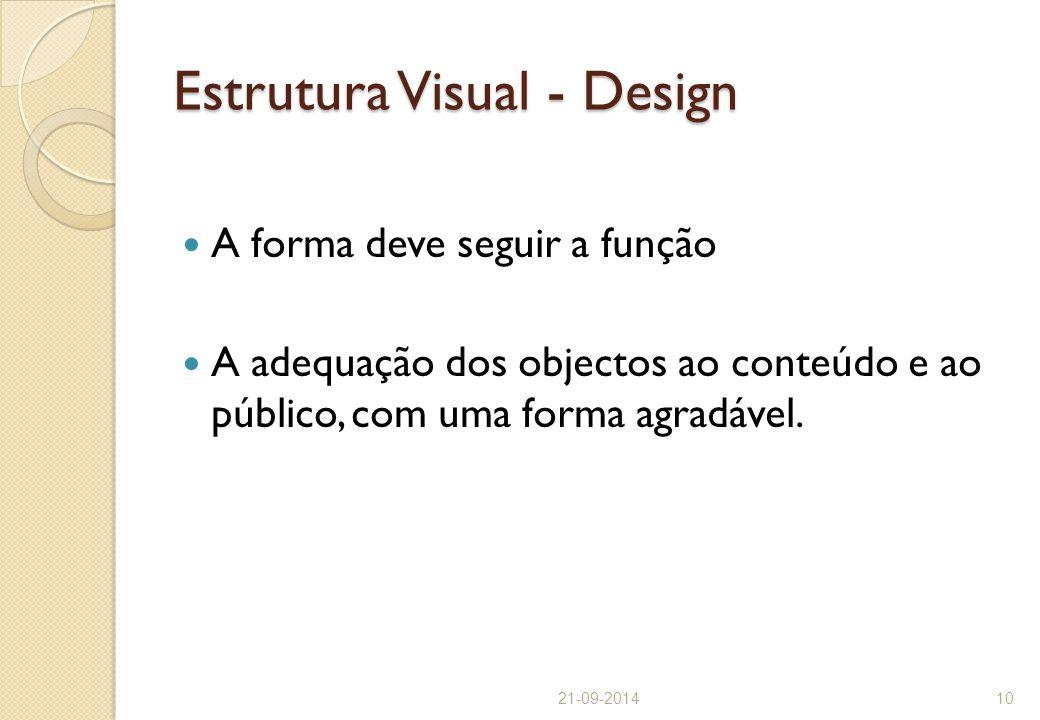 Estrutura Visual - Design A forma deve seguir a função A adequação dos objectos ao conteúdo e ao público, com uma forma agradável. 21-09-201410