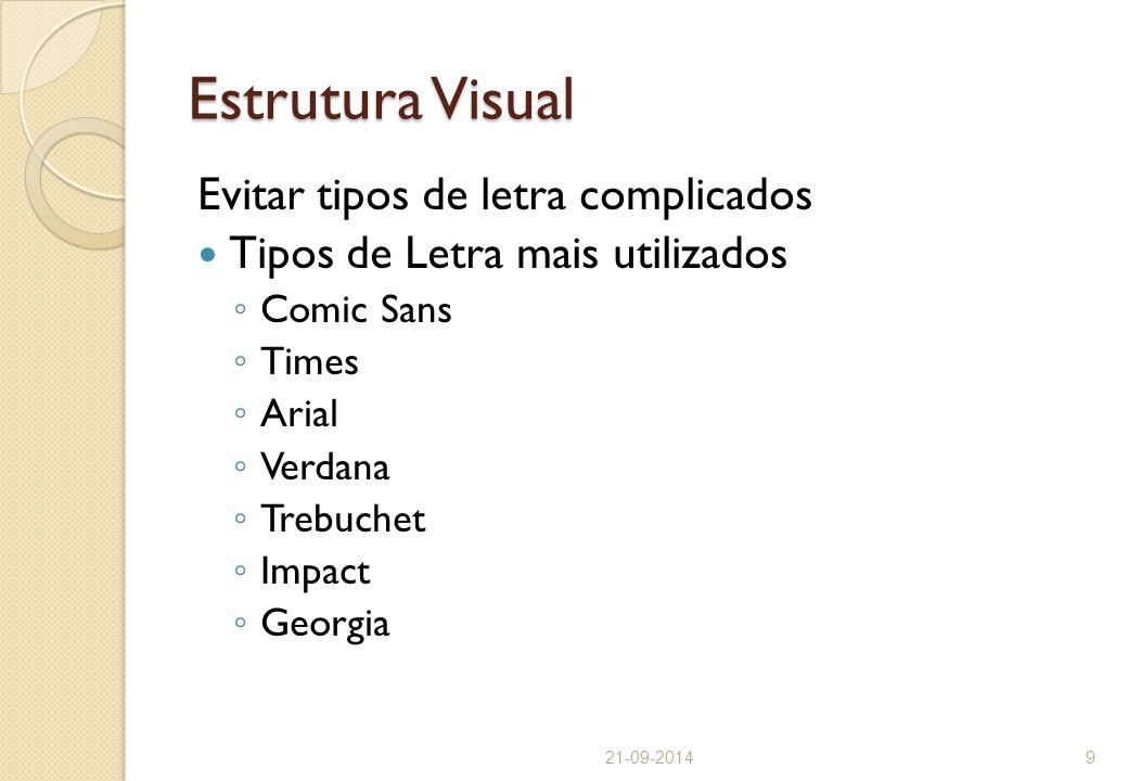 Estrutura Visual Evitar tipos de letra complicados Tipos de Letra mais utilizados ◦ Comic Sans ◦ Times ◦ Arial ◦ Verdana ◦ Trebuchet ◦ Impact ◦ Georgi