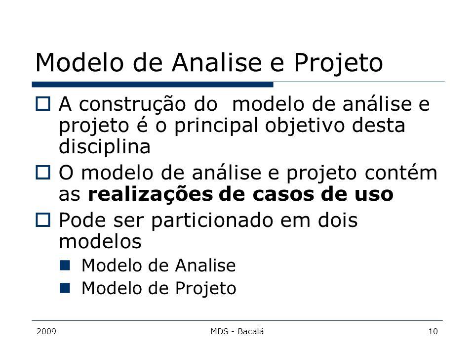 2009MDS - Bacalá10 Modelo de Analise e Projeto  A construção do modelo de análise e projeto é o principal objetivo desta disciplina  O modelo de aná
