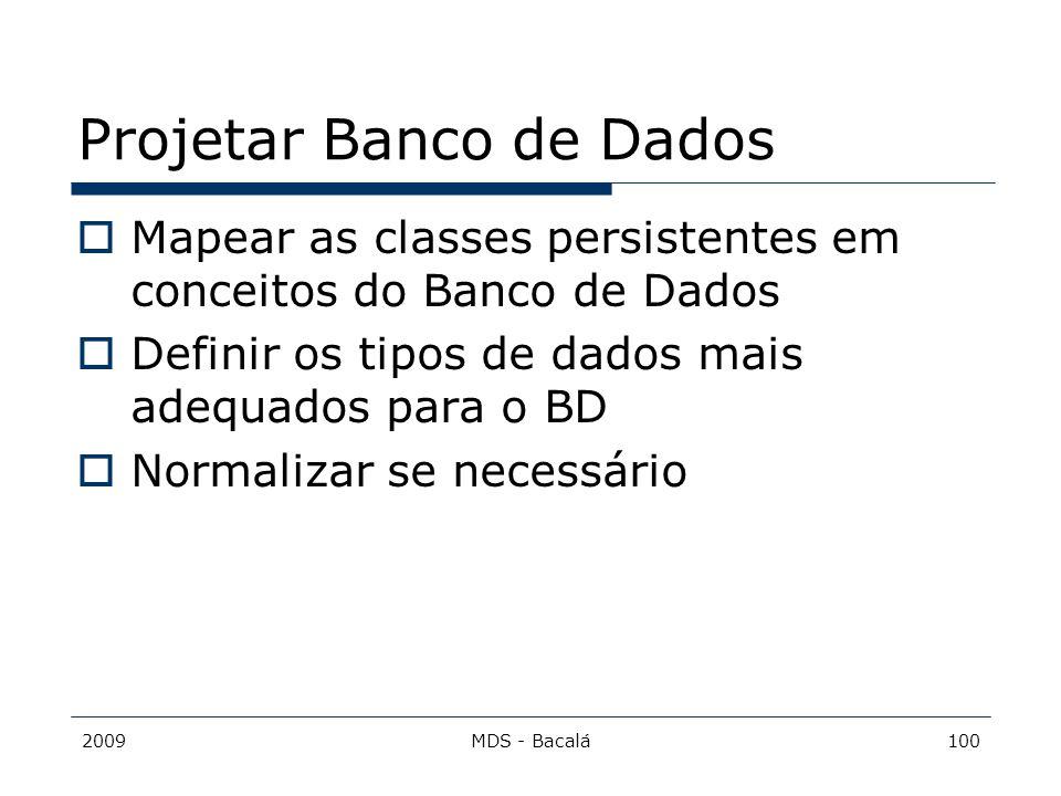 2009MDS - Bacalá100 Projetar Banco de Dados  Mapear as classes persistentes em conceitos do Banco de Dados  Definir os tipos de dados mais adequados