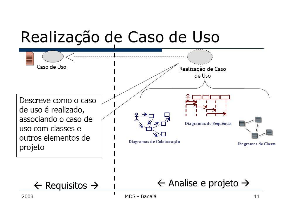 2009MDS - Bacalá11 Realização de Caso de Uso Caso de Uso Descreve como o caso de uso é realizado, associando o caso de uso com classes e outros elemen