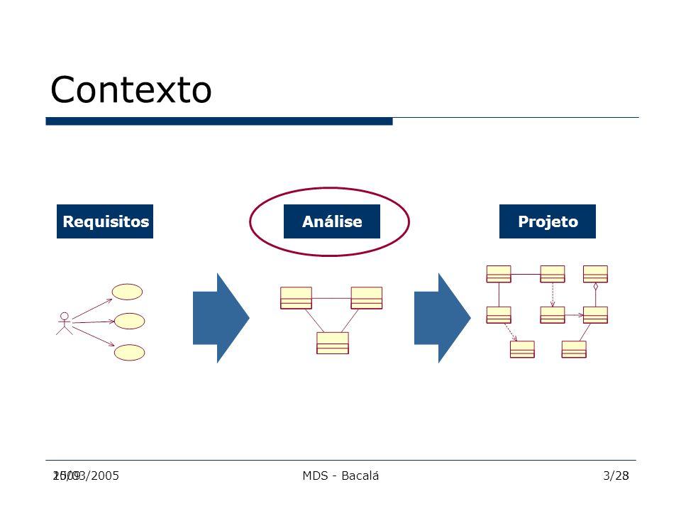 2009MDS - Bacalá24 Objetivo  Permitir uma transição entre os elementos e mecanismos de análise para os de projeto  Manter a consistência e integração da arquitetura  Descrever a arquitetura de execução e produção da aplicação