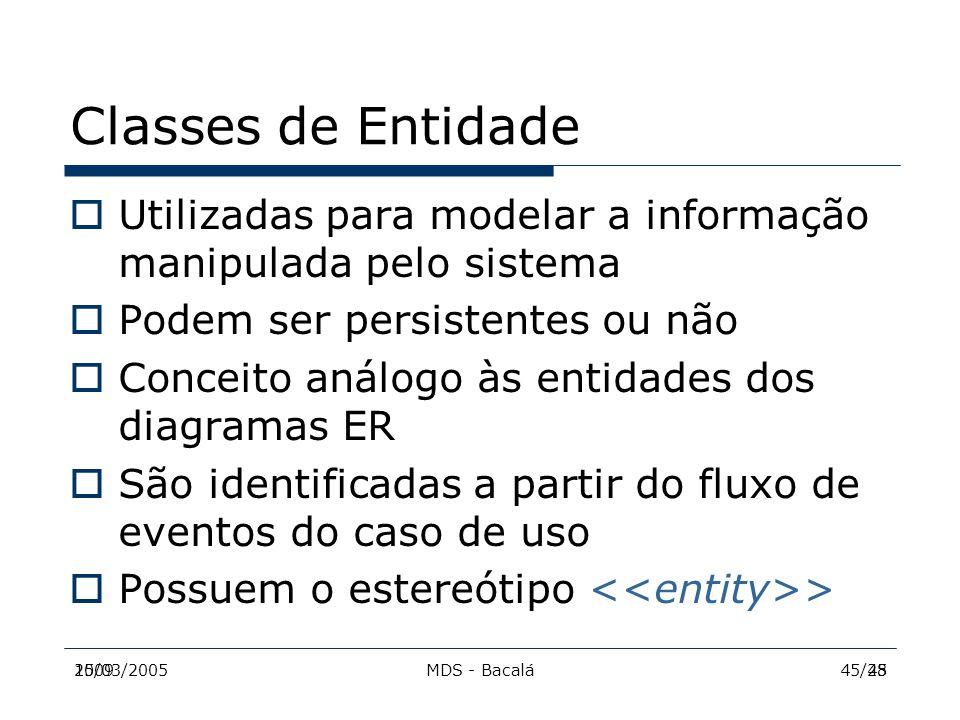 2009MDS - Bacalá4515/03/200545/28 Classes de Entidade  Utilizadas para modelar a informação manipulada pelo sistema  Podem ser persistentes ou não 