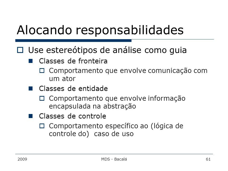 2009MDS - Bacalá61 Alocando responsabilidades  Use estereótipos de análise como guia Classes de fronteira  Comportamento que envolve comunicação com