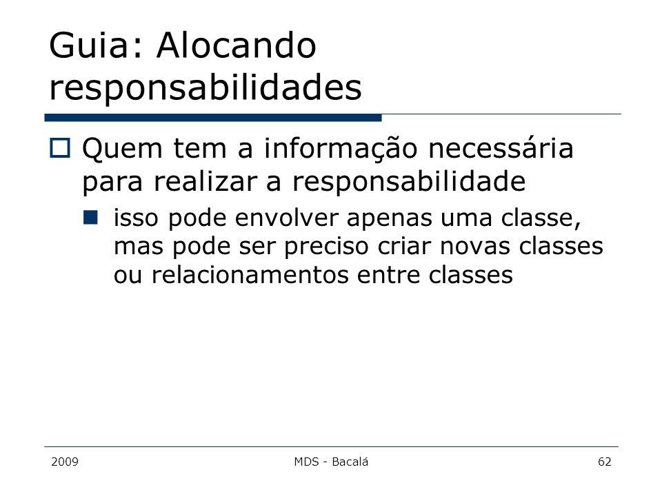 2009MDS - Bacalá62 Guia: Alocando responsabilidades  Quem tem a informação necessária para realizar a responsabilidade isso pode envolver apenas uma