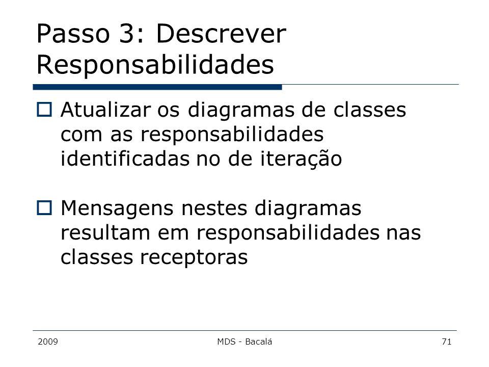 2009MDS - Bacalá71 Passo 3: Descrever Responsabilidades  Atualizar os diagramas de classes com as responsabilidades identificadas no de iteração  Me