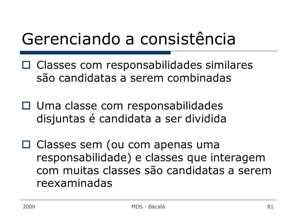 2009MDS - Bacalá81 Gerenciando a consistência  Classes com responsabilidades similares são candidatas a serem combinadas  Uma classe com responsabil