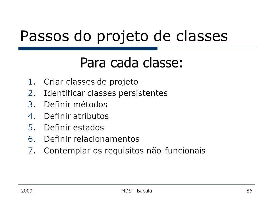 2009MDS - Bacalá86 Passos do projeto de classes 1.Criar classes de projeto 2.Identificar classes persistentes 3.Definir métodos 4.Definir atributos 5.