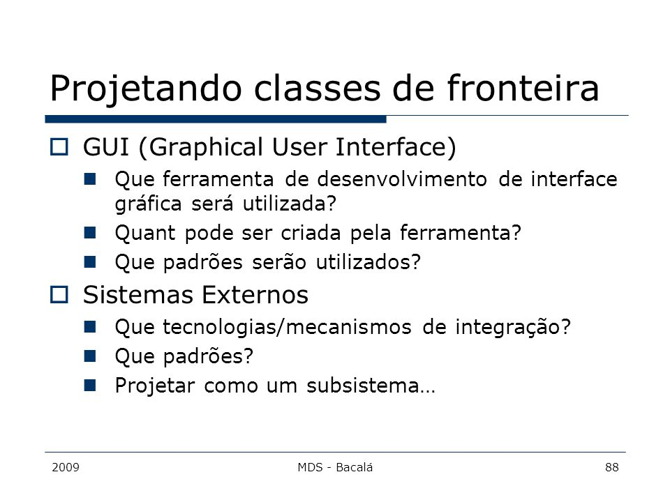 2009MDS - Bacalá88 Projetando classes de fronteira  GUI (Graphical User Interface) Que ferramenta de desenvolvimento de interface gráfica será utiliz