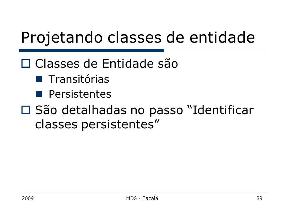 """2009MDS - Bacalá89 Projetando classes de entidade  Classes de Entidade são Transitórias Persistentes  São detalhadas no passo """"Identificar classes p"""