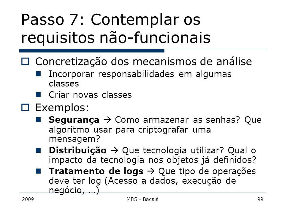 2009MDS - Bacalá99 Passo 7: Contemplar os requisitos não-funcionais  Concretização dos mecanismos de análise Incorporar responsabilidades em algumas