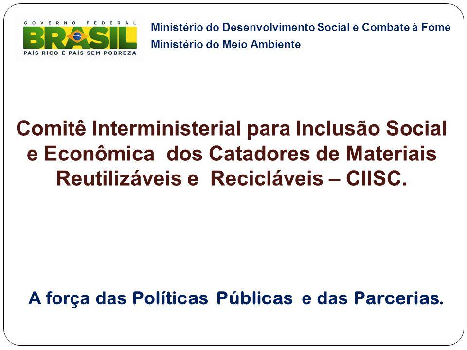 Comitê Interministerial para Inclusão Social e Econômica dos Catadores de Materiais Reutilizáveis e Recicláveis – CIISC. A força das Políticas Pública