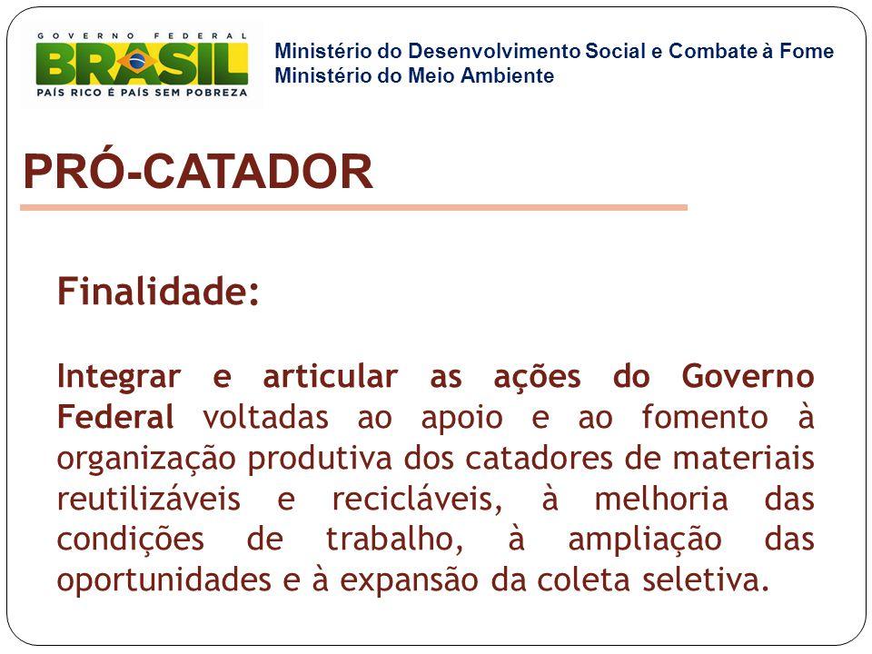 Finalidade: Integrar e articular as ações do Governo Federal voltadas ao apoio e ao fomento à organização produtiva dos catadores de materiais reutili