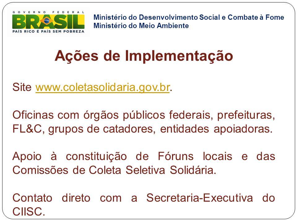 Ações de Implementação Site www.coletasolidaria.gov.br.www.coletasolidaria.gov.br Oficinas com órgãos públicos federais, prefeituras, FL&C, grupos de