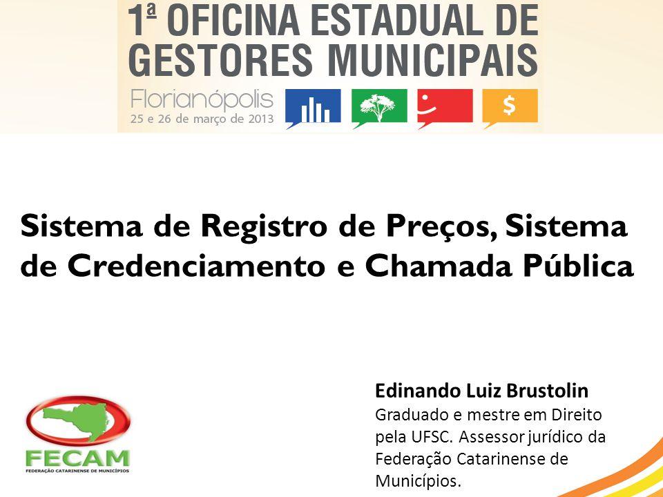 Sistema de Registro de Preços, Sistema de Credenciamento e Chamada Pública Edinando Luiz Brustolin Graduado e mestre em Direito pela UFSC. Assessor ju