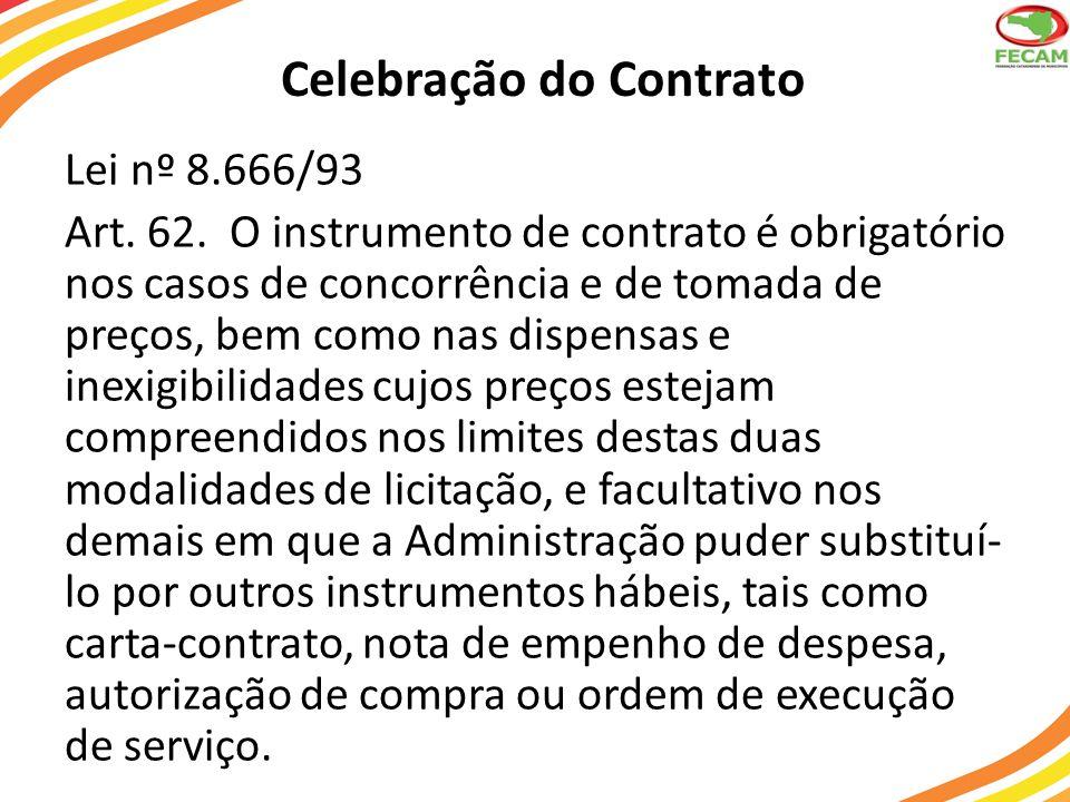Celebração do Contrato Lei nº 8.666/93 Art. 62. O instrumento de contrato é obrigatório nos casos de concorrência e de tomada de preços, bem como nas