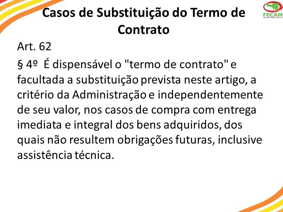 Casos de Substituição do Termo de Contrato Art. 62 § 4º É dispensável o