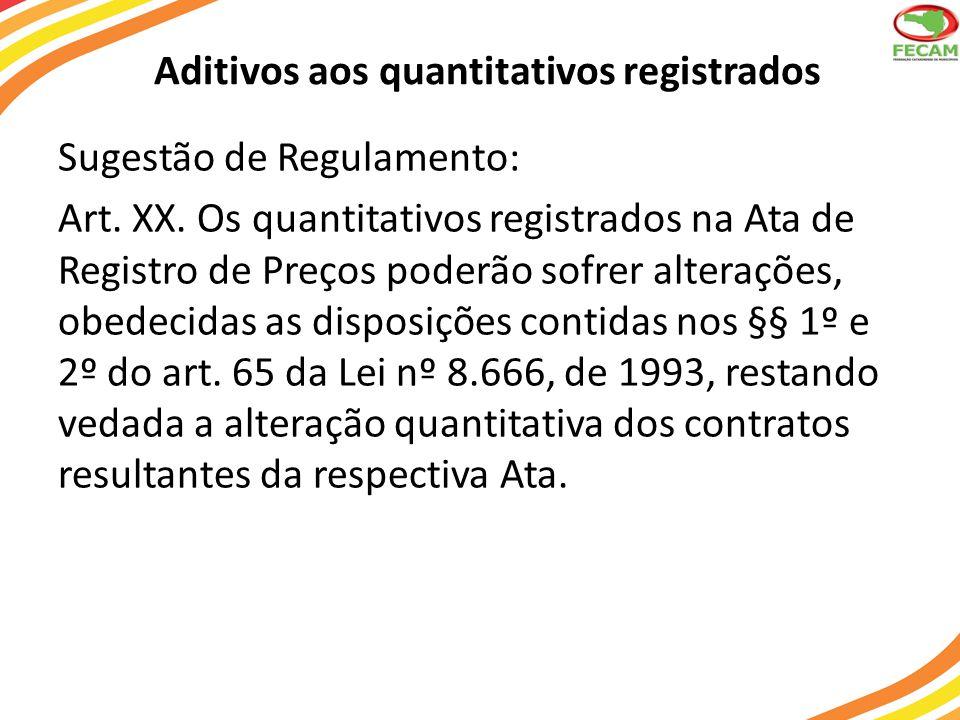 Aditivos aos quantitativos registrados Sugestão de Regulamento: Art. XX. Os quantitativos registrados na Ata de Registro de Preços poderão sofrer alte