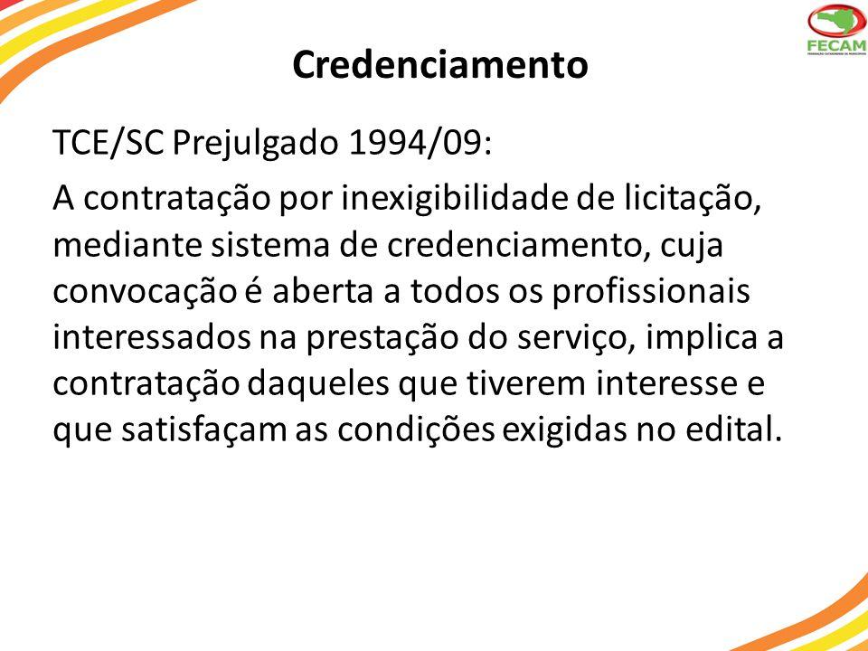 Credenciamento TCE/SC Prejulgado 1994/09: A contratação por inexigibilidade de licitação, mediante sistema de credenciamento, cuja convocação é aberta