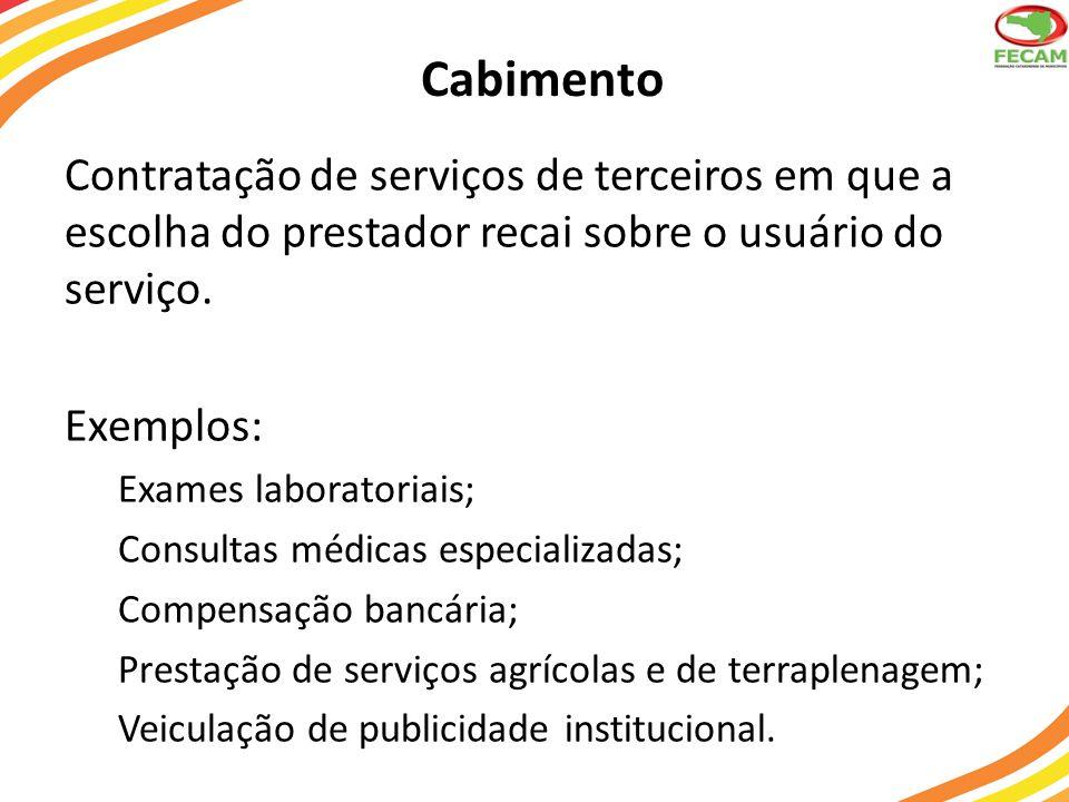 Cabimento Contratação de serviços de terceiros em que a escolha do prestador recai sobre o usuário do serviço. Exemplos: Exames laboratoriais; Consult