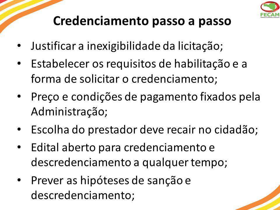 Credenciamento passo a passo Justificar a inexigibilidade da licitação; Estabelecer os requisitos de habilitação e a forma de solicitar o credenciamen