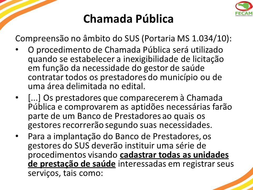 Chamada Pública Compreensão no âmbito do SUS (Portaria MS 1.034/10): O procedimento de Chamada Pública será utilizado quando se estabelecer a inexigib