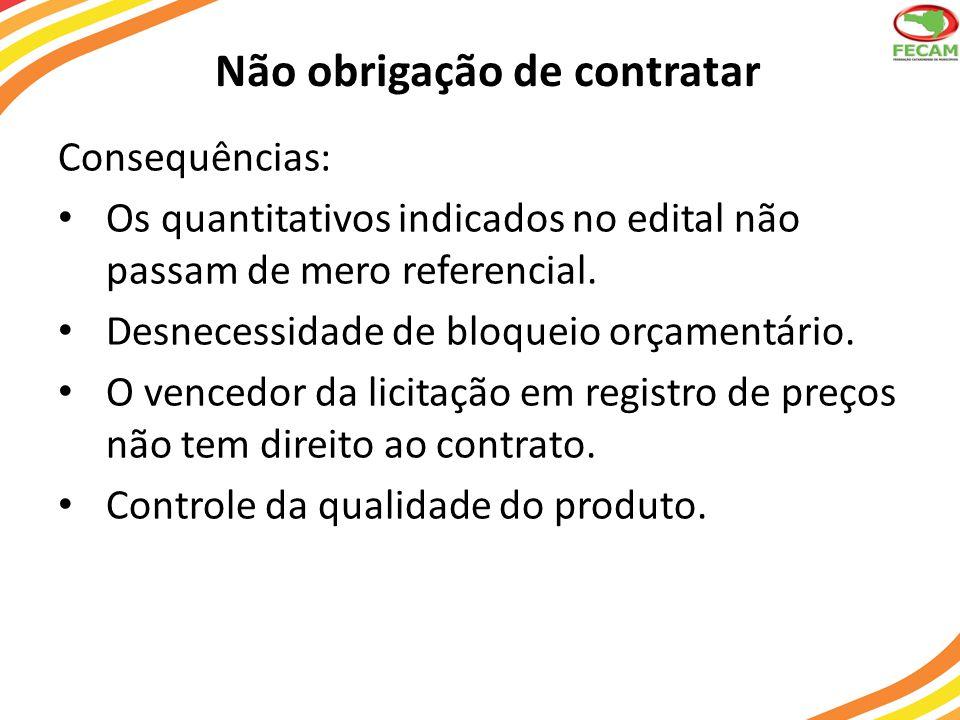 Não obrigação de contratar Consequências: Os quantitativos indicados no edital não passam de mero referencial. Desnecessidade de bloqueio orçamentário