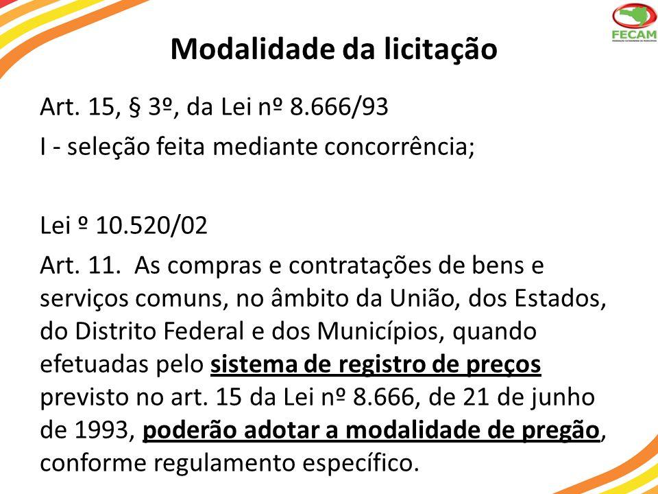 Modalidade da licitação Art. 15, § 3º, da Lei nº 8.666/93 I - seleção feita mediante concorrência; Lei º 10.520/02 Art. 11. As compras e contratações