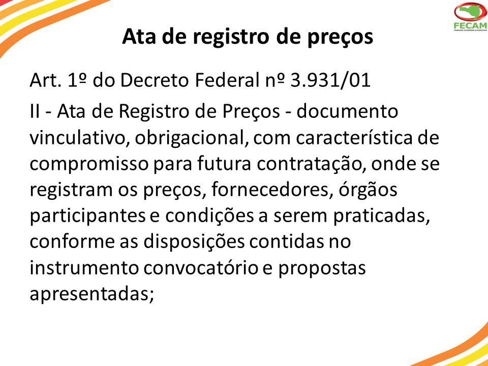 Ata de registro de preços Art. 1º do Decreto Federal nº 3.931/01 II - Ata de Registro de Preços - documento vinculativo, obrigacional, com característ