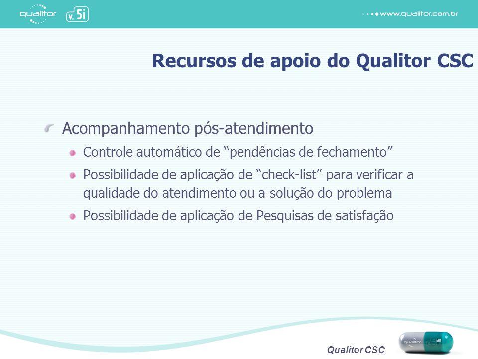 """Qualitor CSC Recursos de apoio do Qualitor CSC Acompanhamento pós-atendimento Controle automático de """"pendências de fechamento"""" Possibilidade de aplic"""