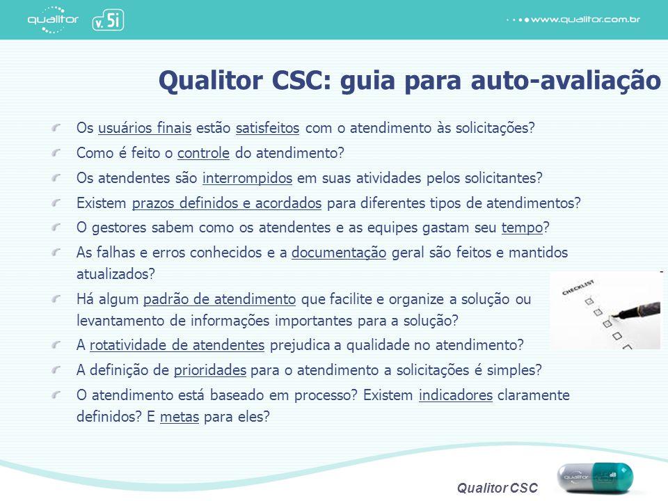 Qualitor CSC Qualitor CSC: guia para auto-avaliação Os usuários finais estão satisfeitos com o atendimento às solicitações? Como é feito o controle do