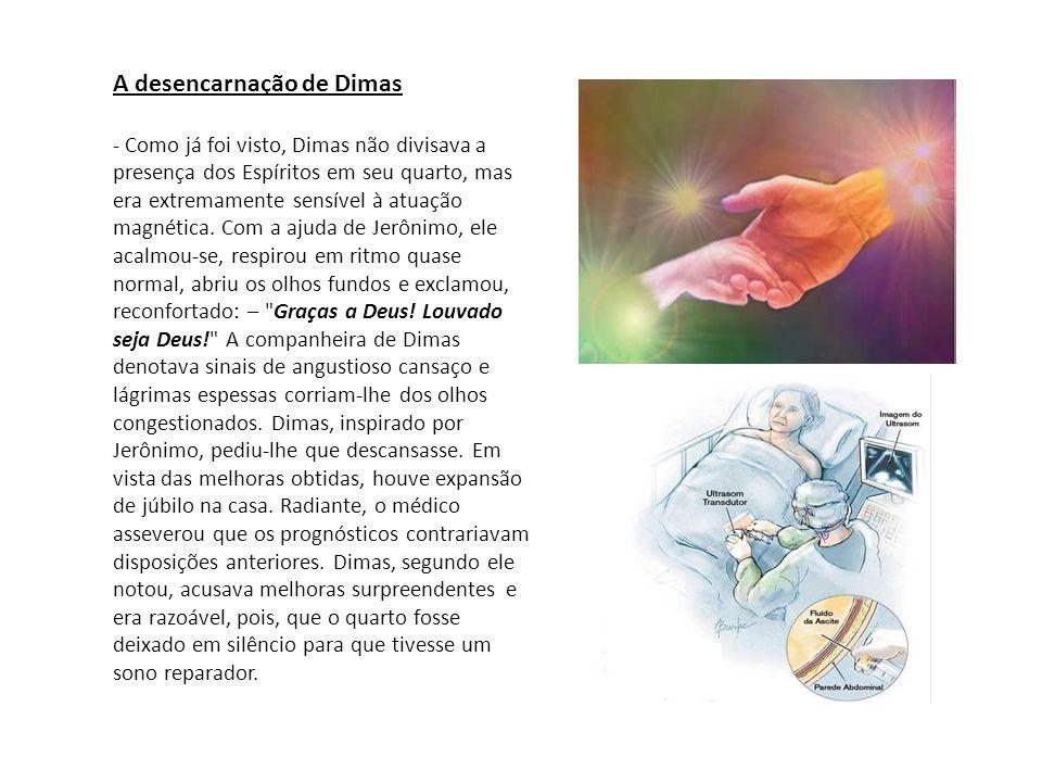 A desencarnação de Dimas - Como já foi visto, Dimas não divisava a presença dos Espíritos em seu quarto, mas era extremamente sensível à atuação magné