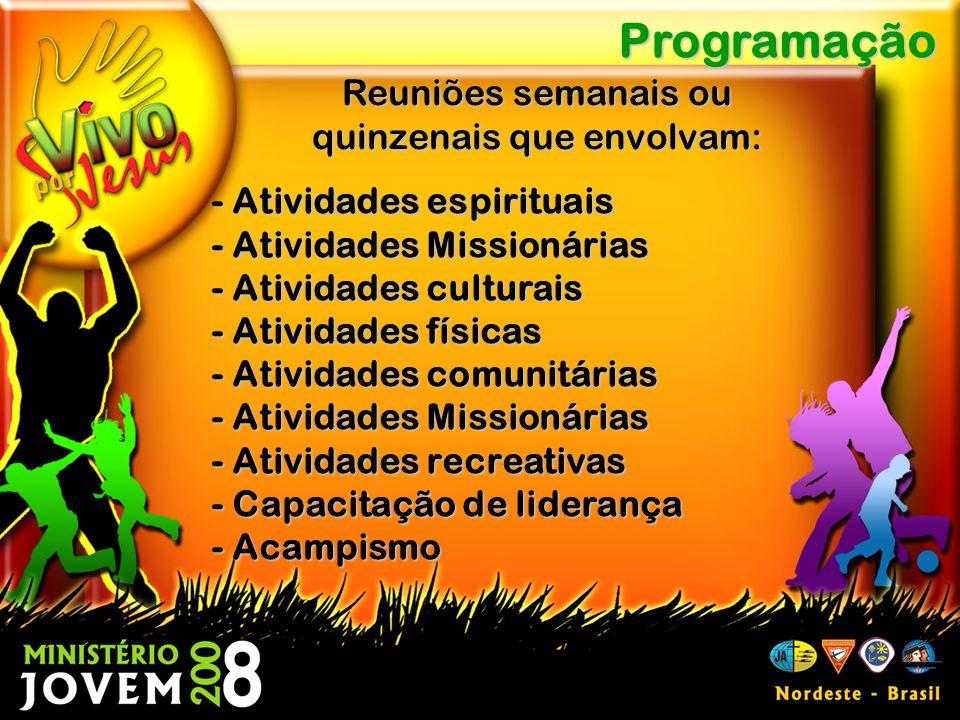 - Atividades espirituais - Atividades Missionárias - Atividades culturais - Atividades físicas - Atividades comunitárias - Atividades Missionárias - Atividades recreativas - Capacitação de liderança - Acampismo Programação Reuniões semanais ou quinzenais que envolvam:
