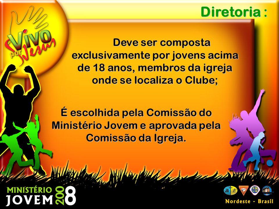 Deve ser composta exclusivamente por jovens acima de 18 anos, membros da igreja onde se localiza o Clube; Diretoria : É escolhida pela Comissão do Ministério Jovem e aprovada pela Comissão da Igreja.