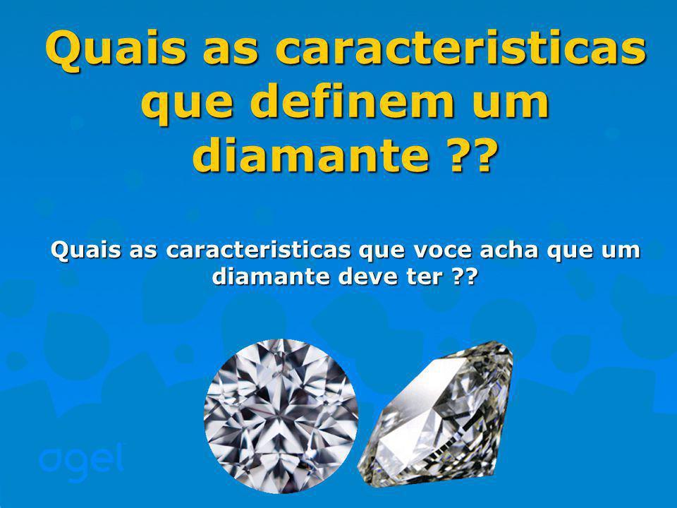 Quais as caracteristicas que definem um diamante ?.